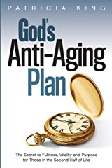 God's Anti-Aging Plan: The Secret to Fullness, Vitality and Purpose in the Second Half of Life Paperback