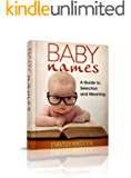 Baby Names: Your Guide to Selection and Meaning (Baby, Names, Meanings, Girls, Boys, Origins, Popular, Book, Baby Names)