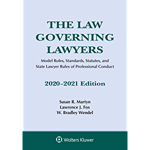 The Law Governing Lawyers: Model Rules, Standards, Statutes, and State Lawyer Rules of Professional Conduct, 2020-2021…