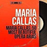 Maria Callas: 50 Most Beautiful Opera Arias