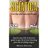 SCIATICA: FREE VIDEO INCLUDED - STEP BY STEP, FULL OF PICTURES GUIDE TO GET RID OF YOUR SHOOTING PAIN AND AVOIDING SURGERY (L