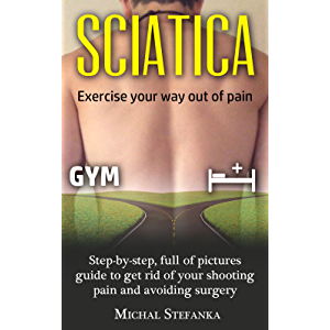 SCIATICA: FREE VIDEO INCLUDED - STEP BY STEP, FULL OF PICTURES GUIDE TO GET RID OF YOUR SHOOTING PAIN AND AVOIDING…