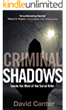 Criminal Shadows: Inside the Mind of the Serial Killer (English Edition)