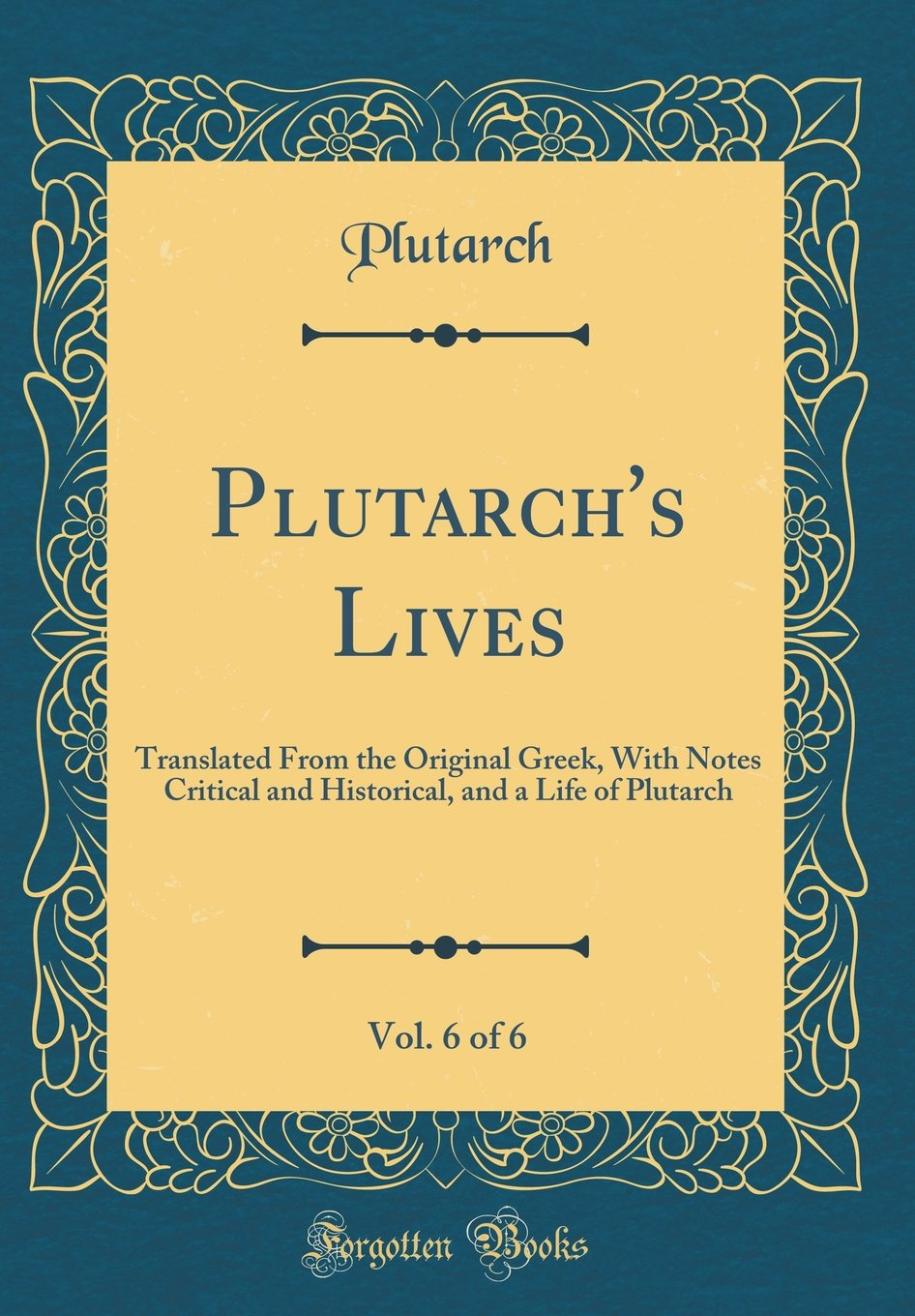 Plutarch's Lives, Vol. 6 of 6: Translated from the Original Greek, with Notes Critical and Historical, and a Life of Plutarch (Classic Reprint) pdf