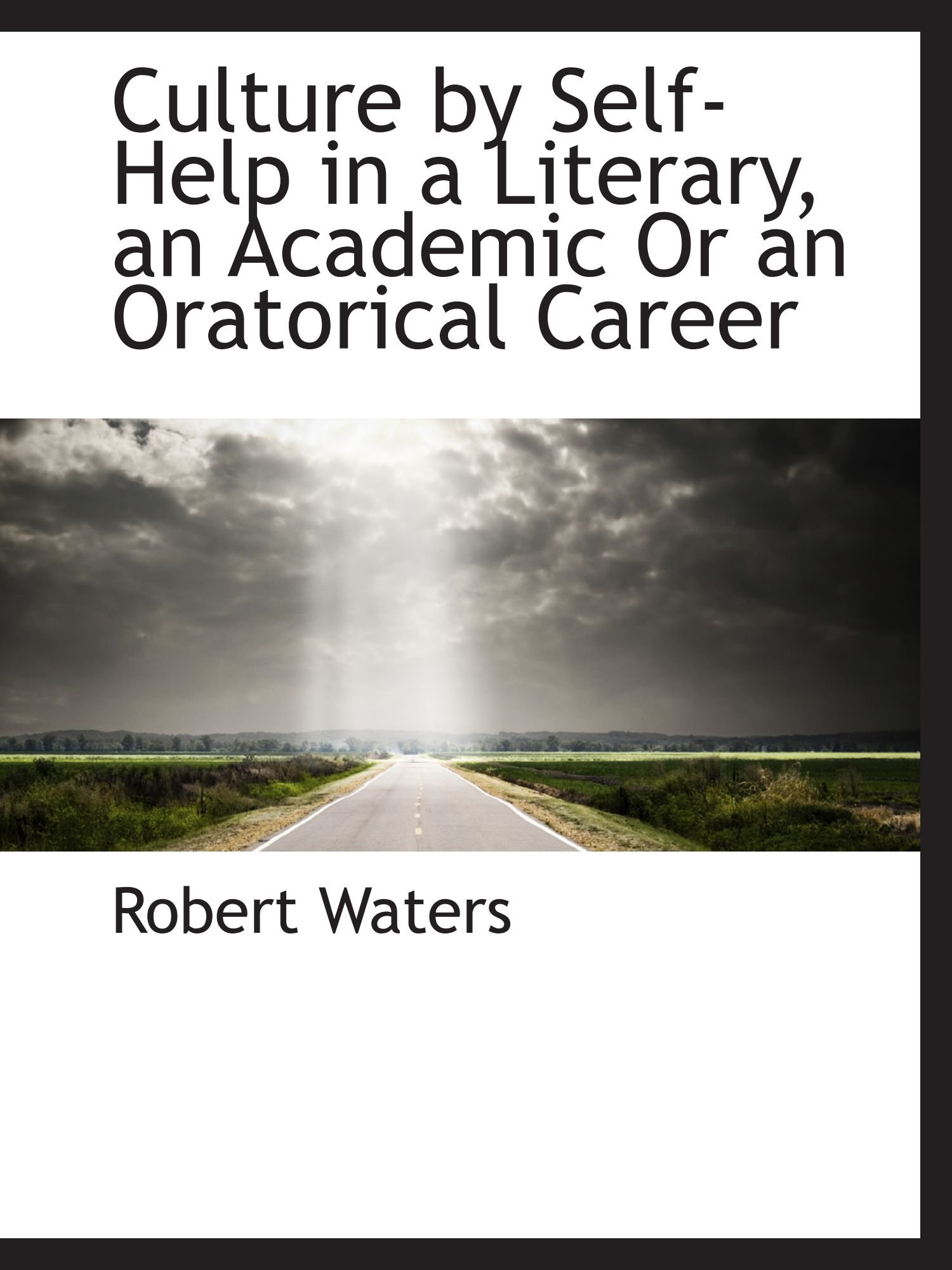 Read Online Culture by Self-Help in a Literary, an Academic Or an Oratorical Career pdf