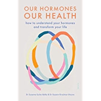 Our Hormones, Our Health: how to understand your hormones and transform your life