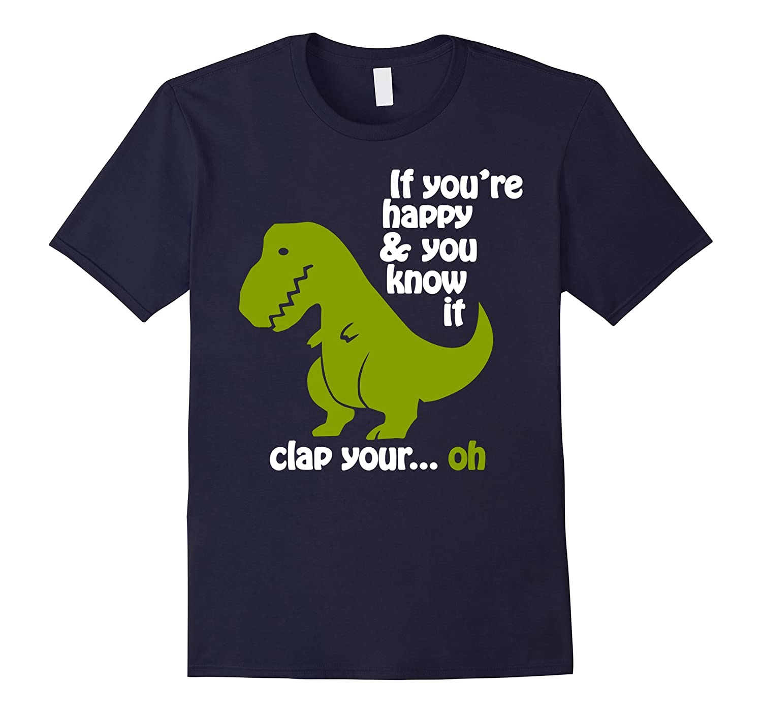Funny Shirt - T-rex If youre happy  you know it-TD