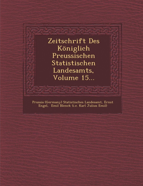 Download Zeitschrift Des Königlich Preussischen Statistischen Landesamts, Volume 15... ebook