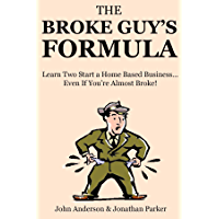 The Broke Guy's Formula: Learn Two Start a Home Based Business… Even If You're Almost Broke! (English Edition)