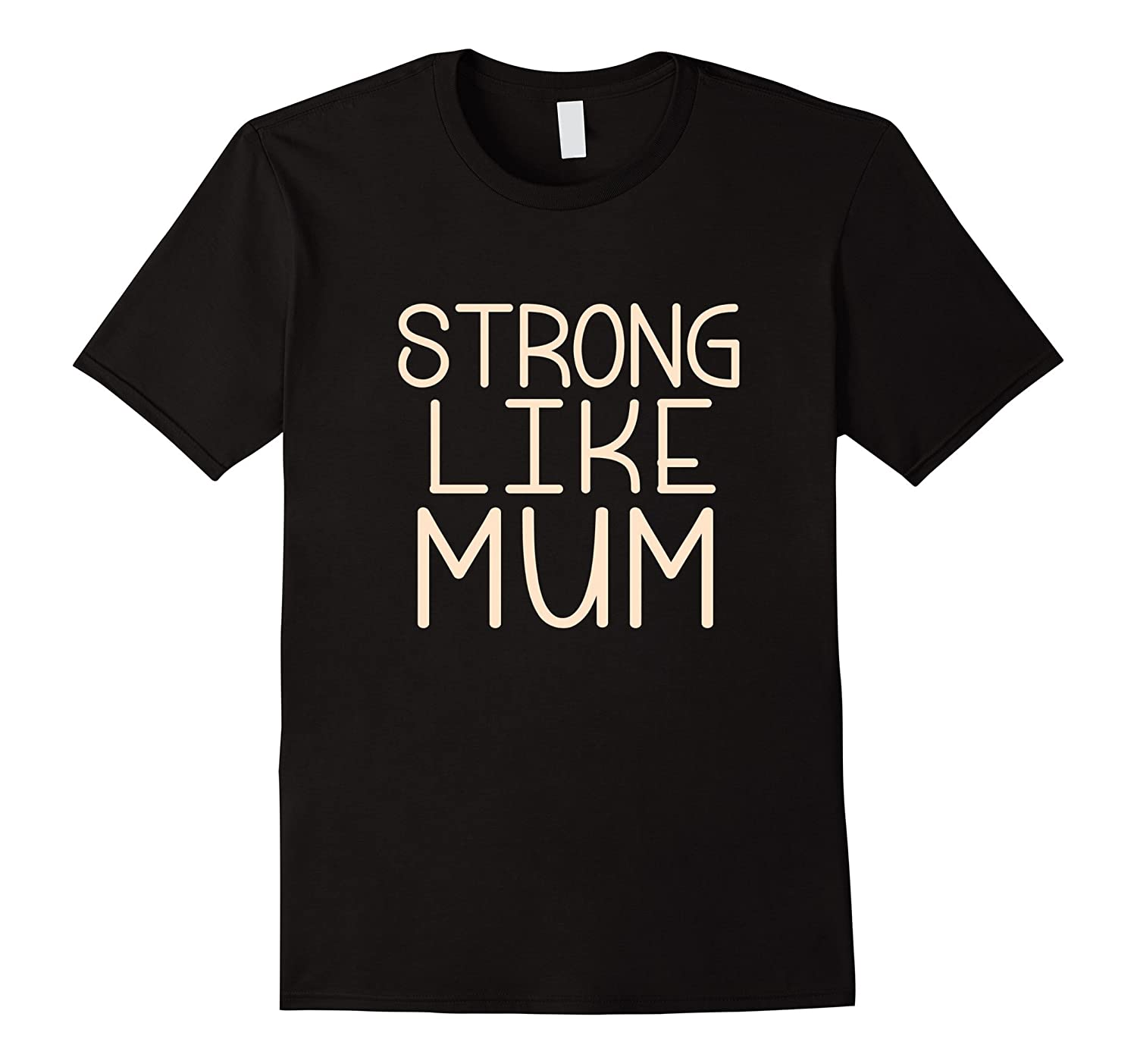 Strong Like Mum T Shirt - Fun Mothers Day Gift Tee-TH