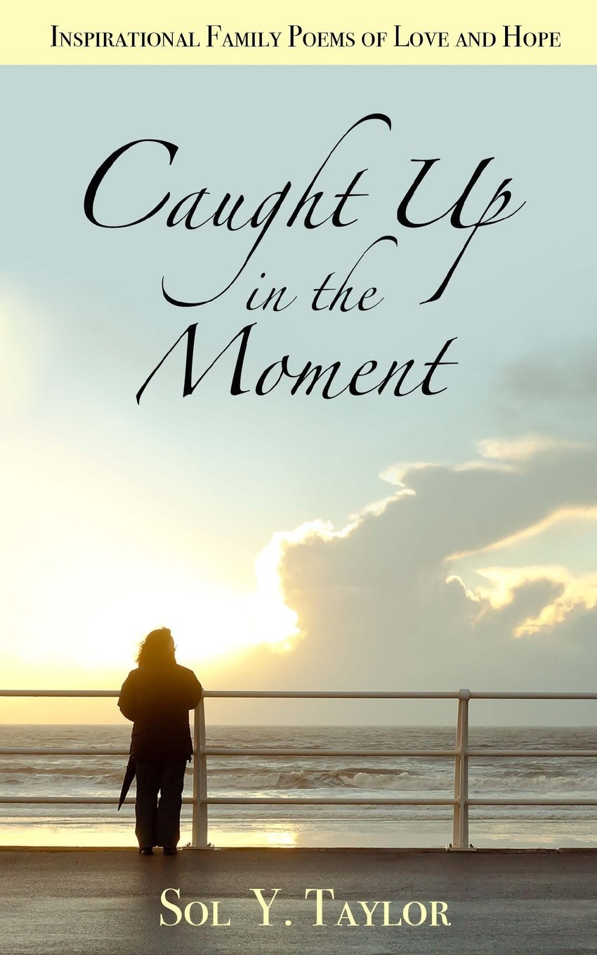 Caught Up in the Moment: Inspirational Family Poems of Love and Hope