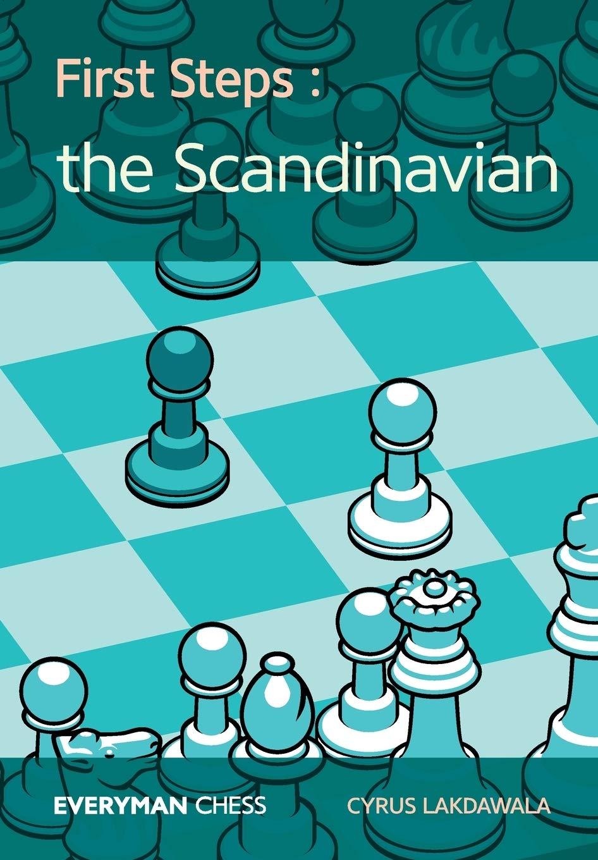First Steps The Scandinavian Everyman Chess Lakdawala Cyrus 9781781944547 Amazon Com Books