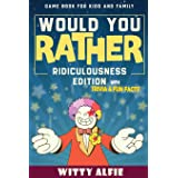 Would You Rather Game Book: For Kids Ages 6-12 - Ridiculousness Edition - Funny & Hilarious Questions for Children, Teens & F
