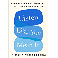 Listen Like You Mean It: Reclaiming the Lost Art of True Connection (English Edition)