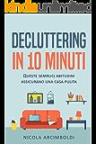 Decluttering in 10 minuti: Semplici abitudini per una casa sempre impeccabile (Italian Edition)