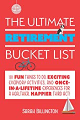 The Ultimate Retirement Bucket List: 101 Fun Things to Do, Exciting Everyday Activities, and Once-in-a-Lifetime Experiences for a Healthier, Happier Third Act Paperback