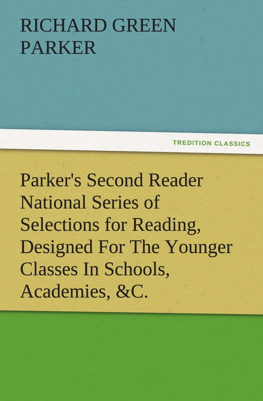 Parker's Second Reader National Series of Selections for Reading, Designed For The Younger Classes In Schools, Academies, &C. (TREDITION CLASSICS) PDF