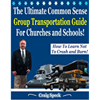The Ultimate Common Sense Group Transportation Guide For Churches and Schools!: How To Learn Not To Crash and Burn (English Edition)