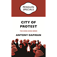 City of Protest: A Recent History of Dissent in Hong Kong: Penguin Specials (Penguin Specials: The Hong Kong Series)
