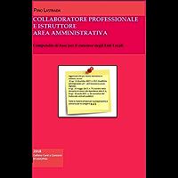 COLLABORATORE PROFESSIONALE e ISTRUTTORE Area Amministrativa: Compendio di base per il concorso negli Enti Locali (Collana Corsi e Concorsi)
