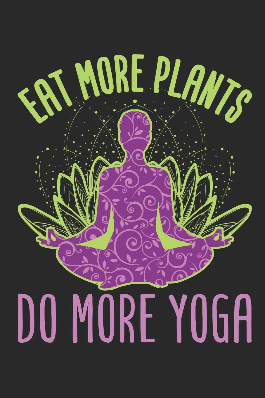 Eat More Plants Do More Yoga: Yoga Notebook College Ruled ...