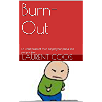 Burn-Out: Le récit hilarant d'un employeur prit à son propre jeu ! (French Edition)