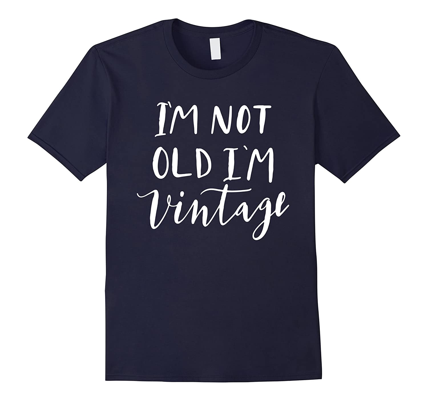 I'm Not Old I'm Vintage T-Shirt Funny Humor Women's Men's-ANZ