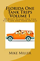 Florida One Tank Trips Volume 1: 50 Nifty Places You Can Visit On One Tank Of Gas Kindle Edition