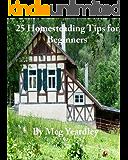 25 Homesteading Tips for Beginners (Beginner's Homesteading Tips Book 1)