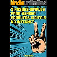 2 Passos Simples Para Vender Produtos Digitais Na Internet