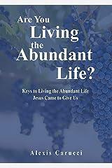 Are You Living the Abundant Life?: Keys to Living the Abundant Life Jesus Came to Give Us Kindle Edition