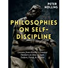 Philosophies on Self-Discipline: Lessons from History's Greatest Thinkers on How to Start, Endure, Finish, & Achieve (Live a