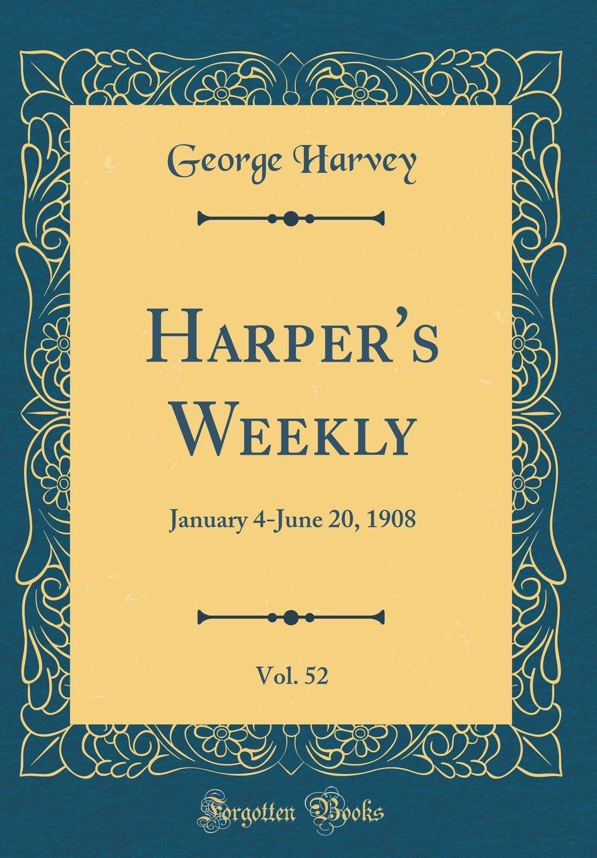 Harper's Weekly, Vol. 52: January 4-June 20, 1908 (Classic Reprint) pdf epub