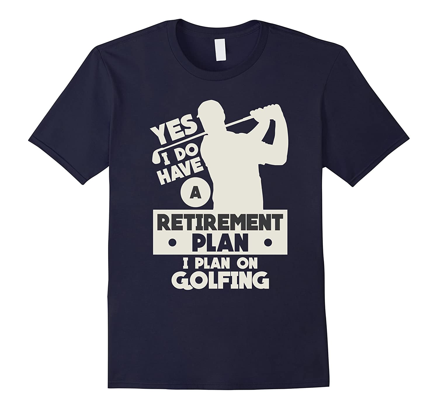 Yes I Do Have A Retirement Plan I Plan On Golfing T-Shirt-TH