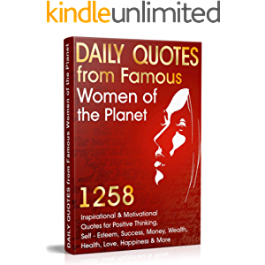 Daily Quotes from Famous Women of the Planet: 1258 Inspirational and Motivational Quotes for Positive Thinking, Self…