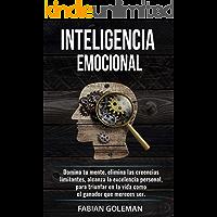 Inteligencia Emocional: Domina Tu Mente, Elimina Las Creencias Limitantes Y Alcanza La Excelencia Personal, Para…