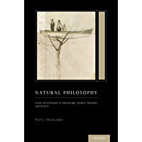 Natural Philosophy: From Social Brains to Knowledge, Reality, Morality, and Beauty (Treatise on Mind and Society) (Oxford Series on Cognitive Models and Architectures)