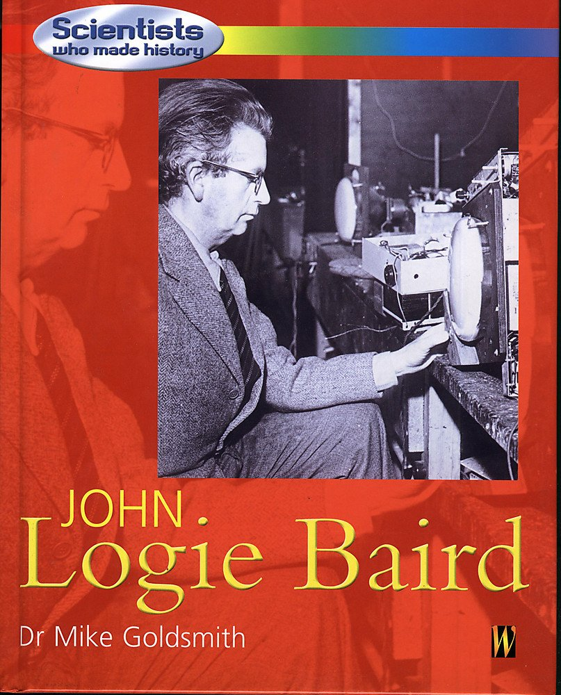 Scientists Who Made History: John Logie Baird (Scientists Who Made History) pdf epub