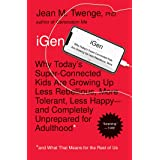 iGen: Why Today's Super-Connected Kids Are Growing Up Less Rebellious, More Tolerant, Less Happy--and Completely Unprepared f