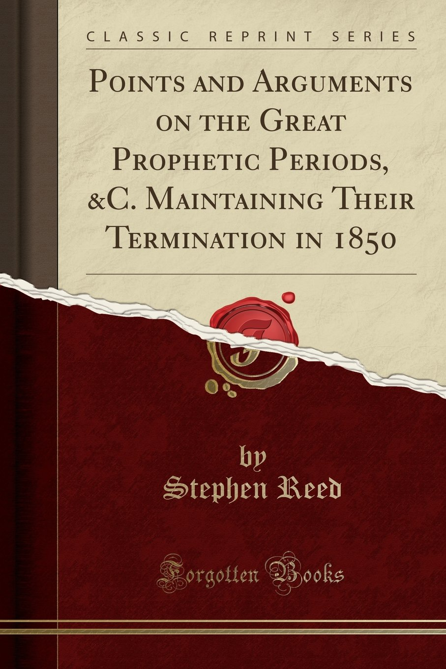 Download Points and Arguments on the Great Prophetic Periods, &C. Maintaining Their Termination in 1850 (Classic Reprint) PDF