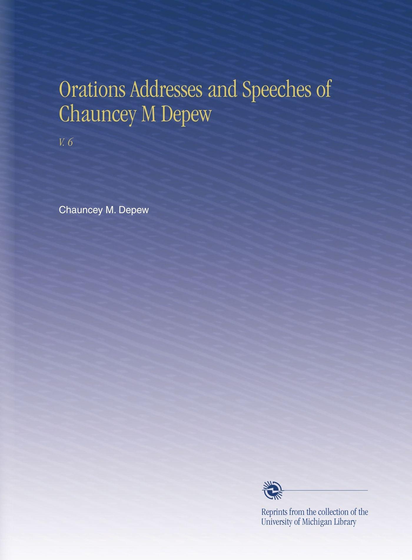 Orations Addresses and Speeches of Chauncey M Depew: V. 6 pdf epub