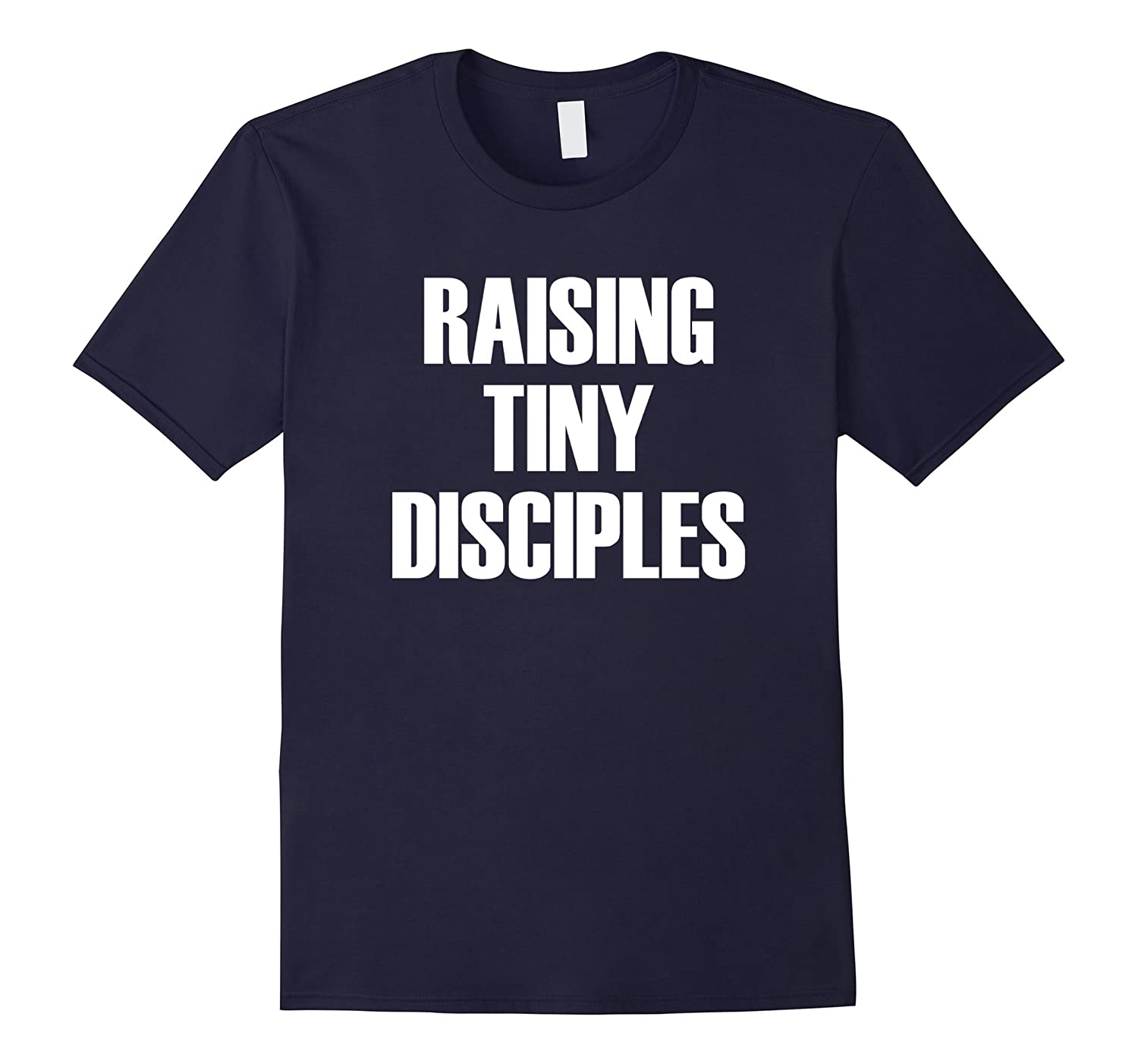 Raising Tiny Disciples - Popular Parenting Quote T-Shirt-PL