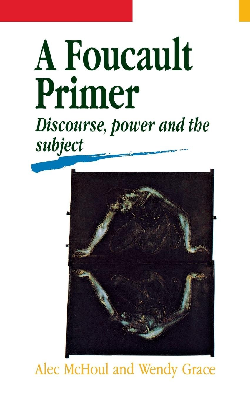 A Foucault Primer: Discourse, Power And The Subject: Alec Mchoul, Wendy  Grace: 2800814754803: Amazon: Books