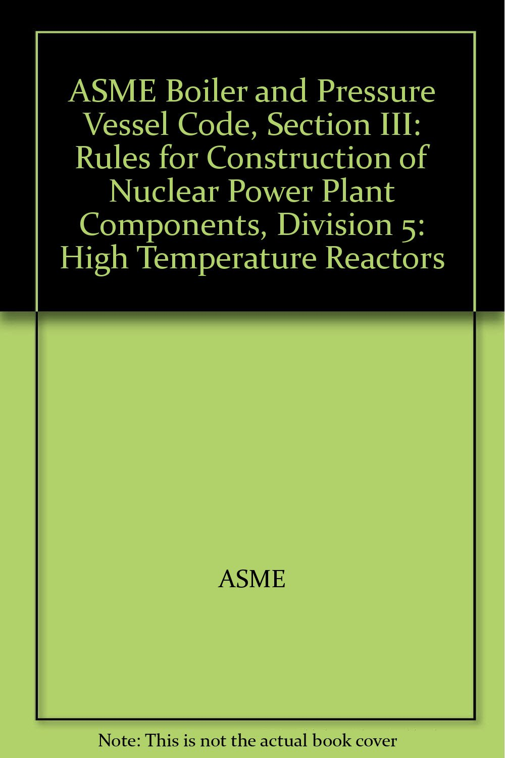 ASME Boiler and Pressure Vessel Code, Section III: Rules for Construction of Nuclear Power Plant Components, Division 5: High Temperature Reactors pdf