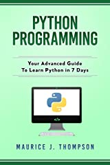 Python Programming: Your Advanced Guide To Learn Python in 7 Days: ( python guide , learning python ,  python programming projects , python tricks , python 3  ) Kindle Edition