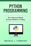 Python Programming: Your Advanced Guide To Learn Python in 7 Days: ( python guide , learning python ,  python programming projects , python tricks , python 3  ) (English Edition)
