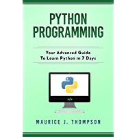 Python Programming: Your Advanced Guide To Learn Python in 7 Days: ( python guide , learning python , python programming…
