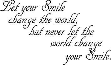 Amazoncom Let Your Smile Change The World But Never Let The World