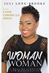 Woman to Woman: 10 Ways We Sabotage Relationships (Candi Chronicles Book 1) Kindle Edition