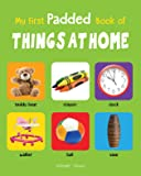 My First Padded Book of Things at Home: Early Learning Padded Board Books for Children (My First Padded Books)